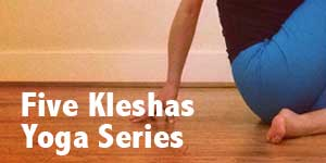 Registration for the Five Kleshas Yoga Series for all Five Days