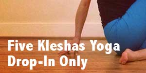 Registration for the Five Kleshas Yoga Series on Drop-In Only