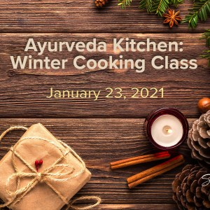 Ayurveda Kitchen Winter Cooking Class with Angelina Fox, ERYT500, YACEP, Ayurveda Health Counselor, January 23, 2021 at 10am EST
