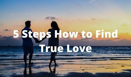 5 Steps to Find True Love