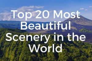 Top 20 Most Beautiful Scenery in the World