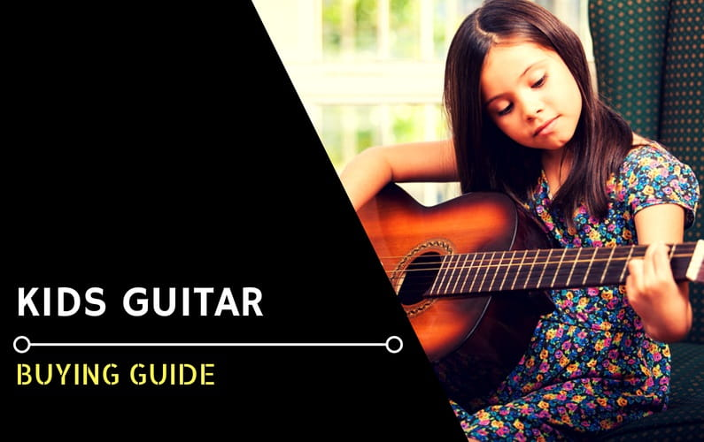 Buying Best Guitar for Kids (A Parent's Guide)