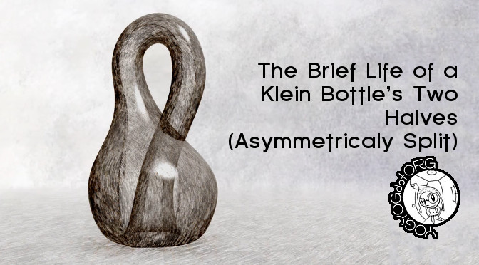 The Brief Life of a Klein Bottle's Two Halves (Asymmetricaly Split)