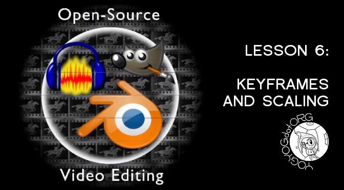 Open Source Video Editing Lesson 6: Keyframes and Scaling