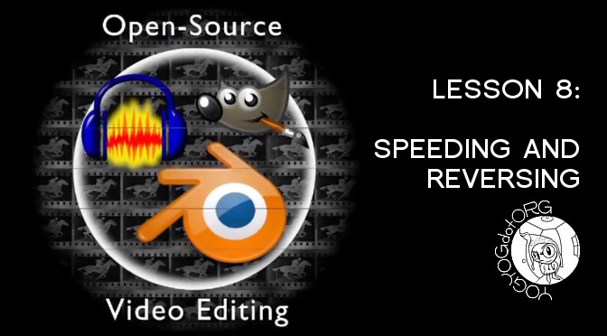 Open Source Video Editing – Lesson 8 : Speeding and Reversing