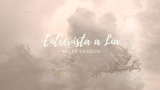Entrevista con Lía, la protagonista de Killer Dragon