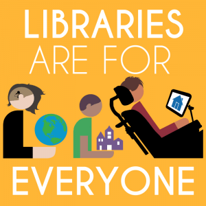"Graphic with diverse people ""libraries are for everyone"""