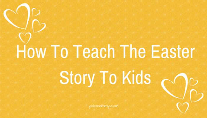 How To Teach The Easter Story To Kids