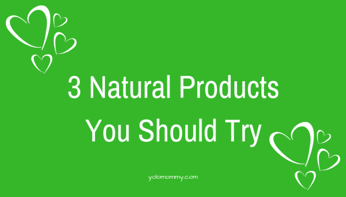 3 Natural Products You Should Try