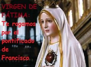 Virgen de Fatima_te rogamos por el Papa Francisco
