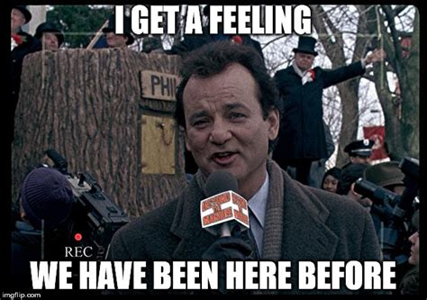 Groundhog day, I have a feeling I have said this before.