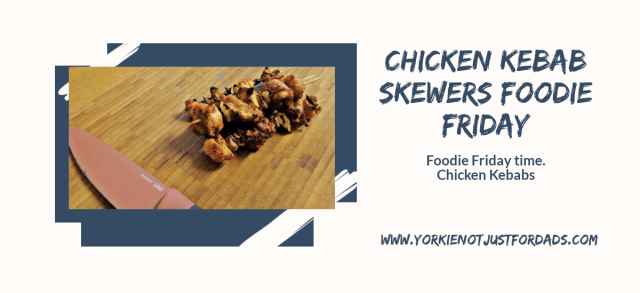 Foodie Friday post - Chicken Kebabs