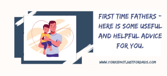 First Time Fathers - Here is some Useful and Helpful Advice for You.