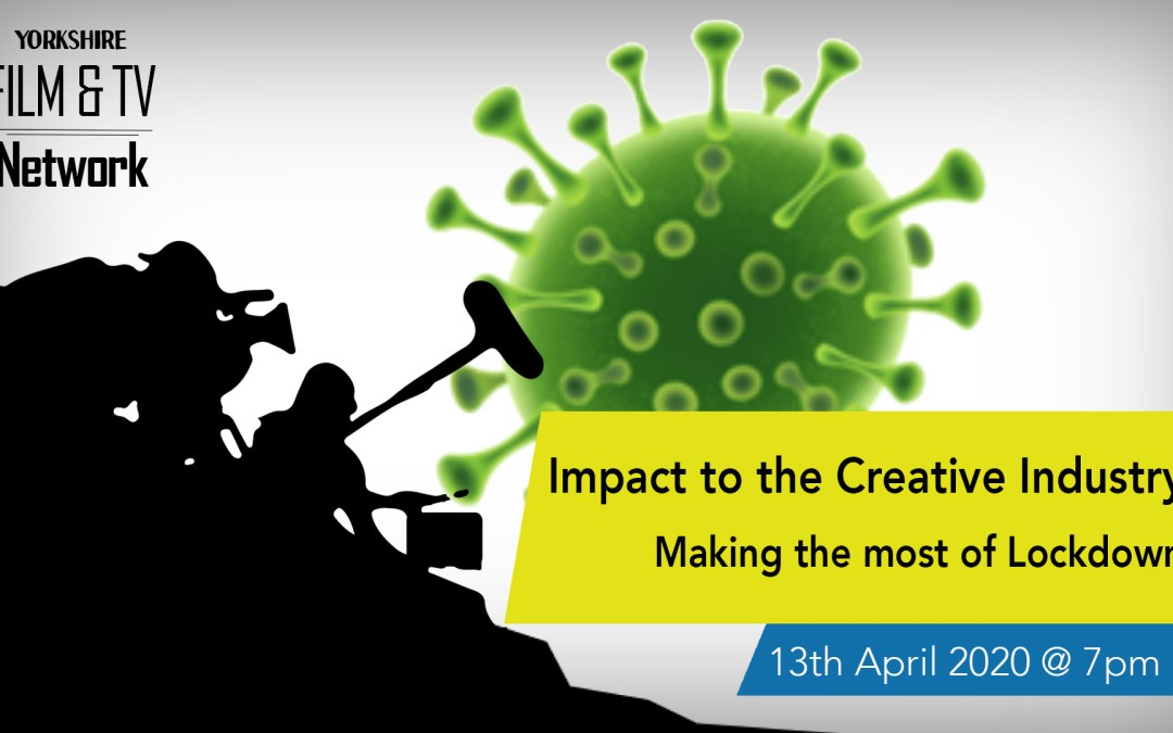 Impact to the Creative Industry: Making the most of Lockdown – 13th April 2020