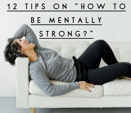 """12 Tips on """"How to be Mentally Strong ?"""""""