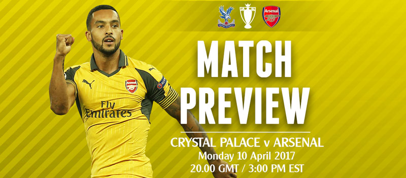 Match Preview Crystal Palace v Arsenal 10 April 2017