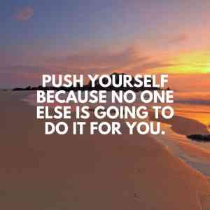 Motivational Quote: Push yourself because no one else is going to do it for you