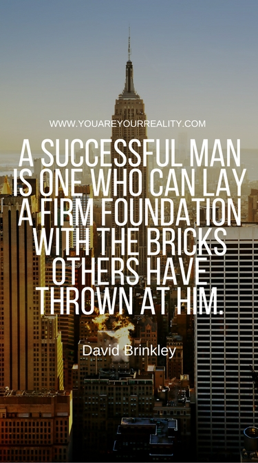 """A successful man is one who can lay a firm foundation with the bricks others have thrown at him."" - David Brinkley"
