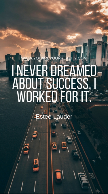 """I never dreamed about success, I worked for it."" - Estee Lauder"