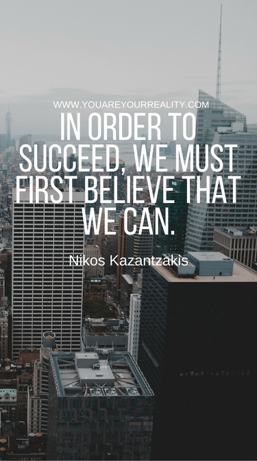 """In order to succeed, we must first believe that we can"" - Nikos Kazantzakis"