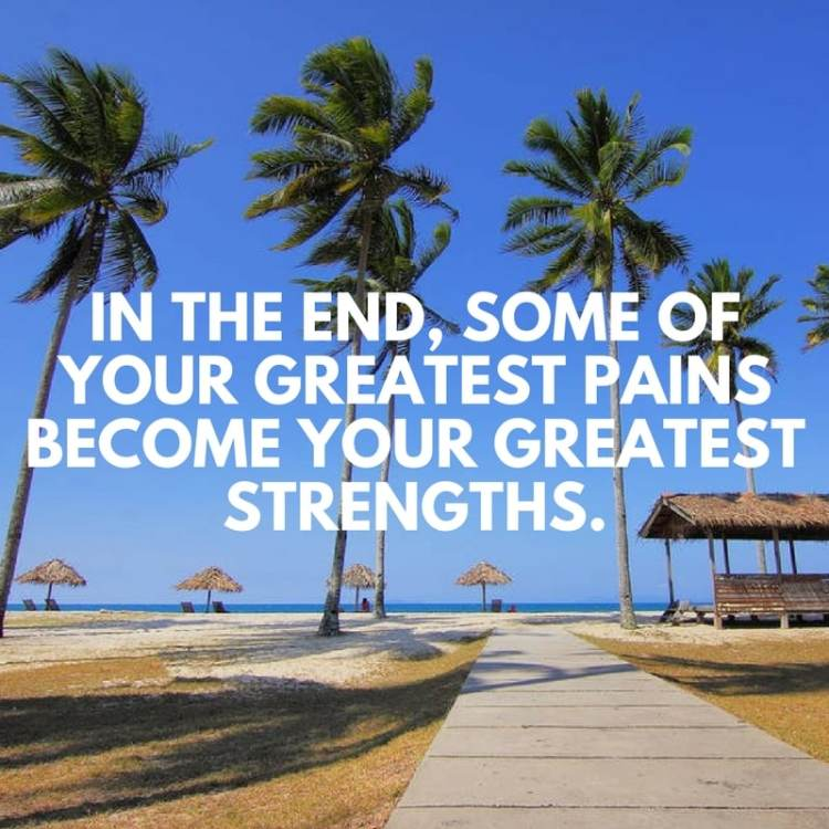 "Picture Quote: ""In the end some of your greatest pains become your greatest strength"