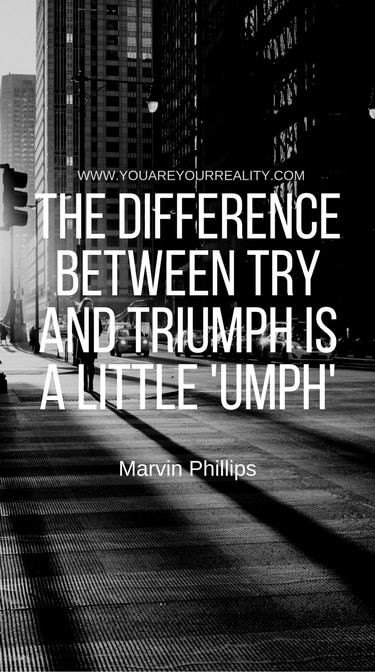 """The difference between try and triumph is a little 'umph'"" - Marvin Phillips"