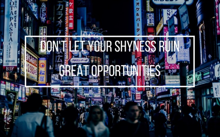 don't let your shyness ruin great opportunities