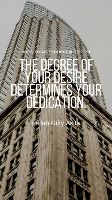 """""""The degree of your desire determines your dedication."""" - Lailah Gifty Akita"""