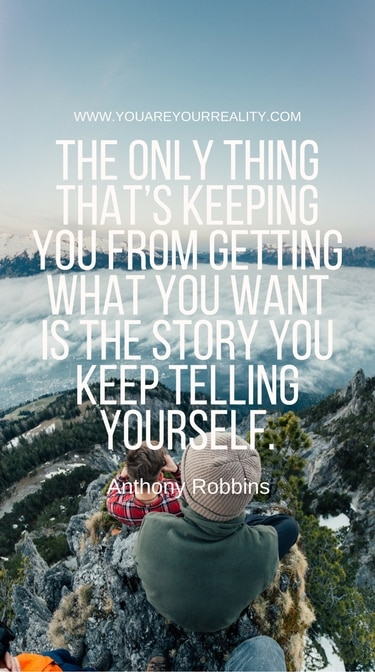 """""""The only thing that's keeping you from getting what you want is the story you keep telling yourself."""""""