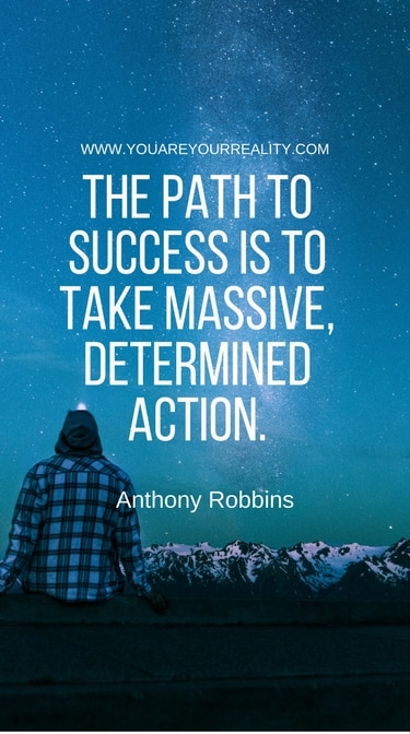 """""""The path to success is to take massive, determined action."""""""