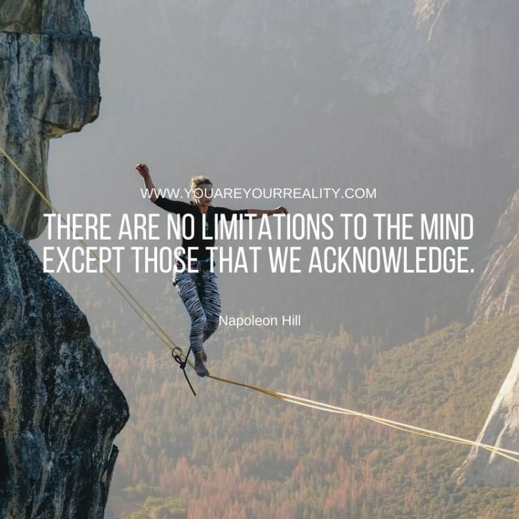 There are no limitations to the mind except those that we acknowledge.