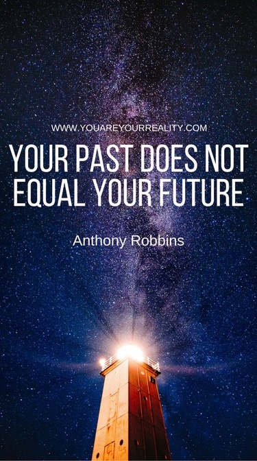 """""""Your past does not equal your future."""""""