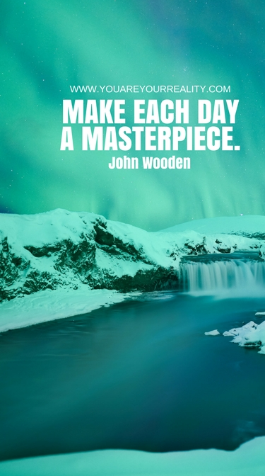 """""""Make each day a masterpiece."""" - John Wooden"""