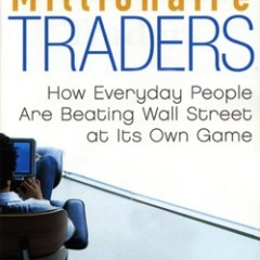 Millionaire Traders – How Everyday People Are Beating Wall Street at Its Own Game Book Review
