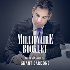 The Top 14 Quotes on The Millionaire Booklet by Grant Cardone
