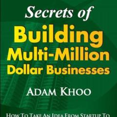 Secrets of Building Multi Million Dollar Businesses by Adam Khoo Book Review and Takeaways