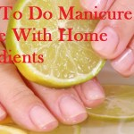 How To Do Manicure At Home With Home Ingredients