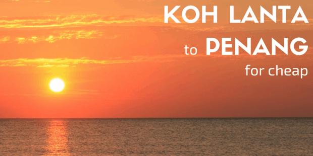 Koh Lanta to Penang for cheap