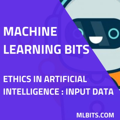 Ethics in Artificial Intelligence : Input Data
