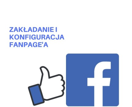 Zakładanie i konfiguracja Fanpage'a