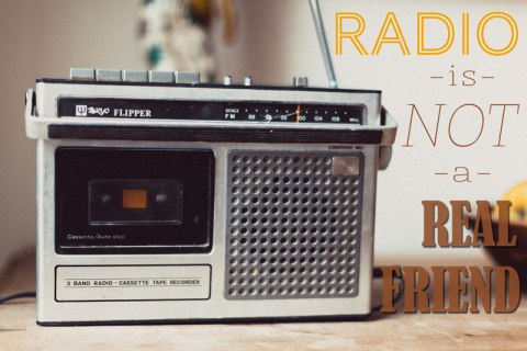 radio-is-not-a-real-friend