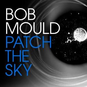 Боб Моулд - Patch the Sky