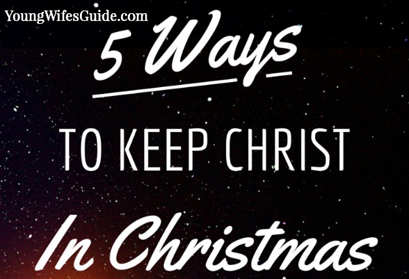 5 ways to keep christ in christmas