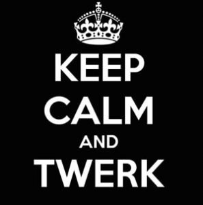 keep calm and twerk