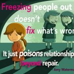 Freezing people out poisons relationships
