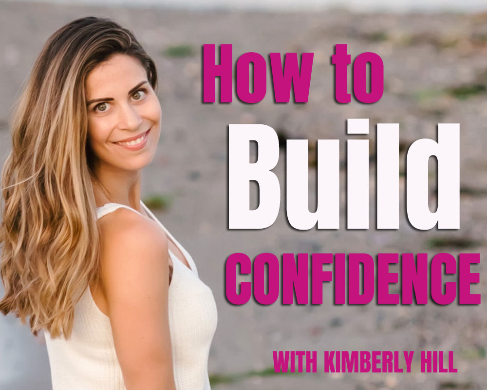 How to Build Self-Confidence with Confidence Coach Kimberly Hill