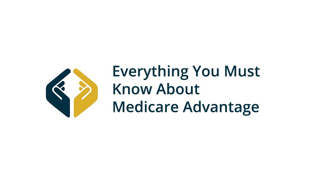 Everything You Must Know About Medicare Advantage