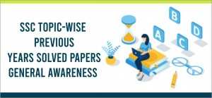 ssc topic-wise previous years solved papers general awareness