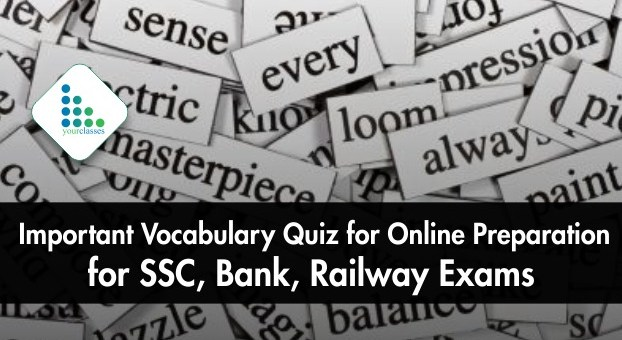 Important Vocabulary Quiz for Online Preparation for SSC, Bank, Railway Exams