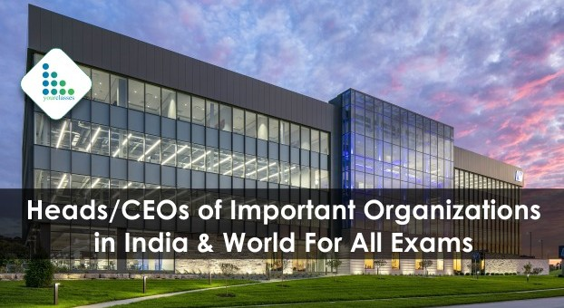 Heads/CEOs of Important Organizations in India & World For All Exams